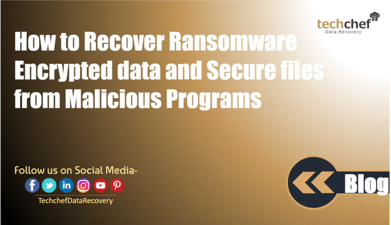How to Recover Ransomware Encrypted data and Secure files from Malicious Programs