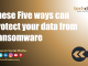 These Five ways can Protect your data from Ransomware