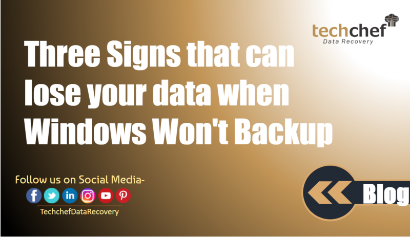 Three Signs that can lose your data when Windows Won't Backup
